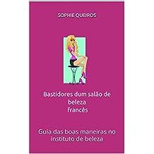 Bastidores dum salão de beleza francês: Guia das boas maneiras no instituto de beleza (Portuguese Edition)