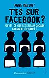 T'es sur Facebook ?: Qu'est-ce que les réseaux sociaux changent à l'amitié ?