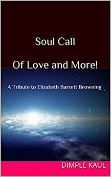 Soul Call  - of Love and More!: A Tribute to Elizabeth Barrett Browning by [Kaul, Dimple]
