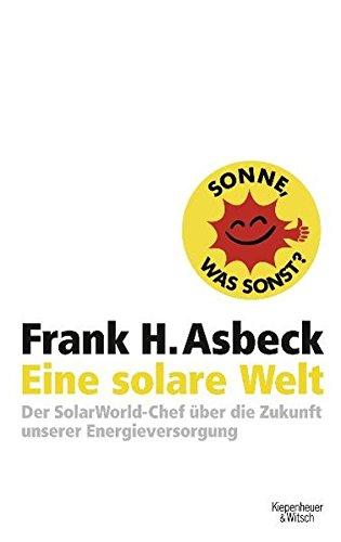 Preisvergleich Produktbild Eine solare Welt: Der SolarWorld-Chef über die Zukunft unserer Engergievesorgung