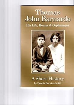 Thomas John Barnardo. His Life, Homes & Orphanages. A Short History by [Burnier-Smith, Dennis]