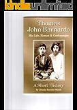 Thomas John Barnardo. His Life, Homes & Orphanages. A Short History