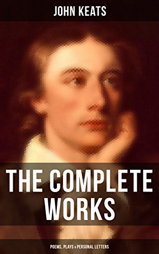 The Complete Works of John Keats: Poems, Plays & Personal Letters: Ode on a Grecian Urn, Ode to a Nightingale, Hyperion, Endymion, The Eve of St. Agnes, ... Extensive Biographies) (English Edition) por John Keats