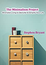 The Minimalism Project: Minimalist Living to Declutter and Simplify Your Life (minimalism, minimalist living, minimalist lifestyle, minimalist budget, ... declutter your life) (English Edition)