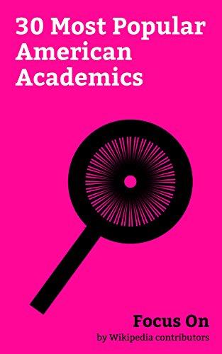 Focus On: 30 Most Popular American Academics: August Coppola, Edmund Kirby Smith, Frances Mayes, Gary Burton, John Bessler, Norton Juster, Theodore Levitt, ... Cynthia Barnhart, etc. (English Edition) -
