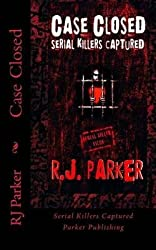 [(Case Closed : Serial Killers Captured)] [By (author) Rj Parker] published on (October, 2012)
