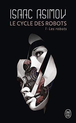 Le cycle des robots, Tome 1 : Les robots par Isaac Asimov