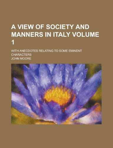 A view of society and manners in Italy; with anecdotes relating to some eminent characters Volume 1