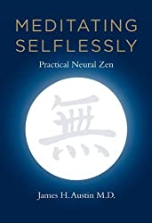 Meditating Selflessly: Practical Neural Zen (MIT Press) by James H. Austin MD (2013-09-20)