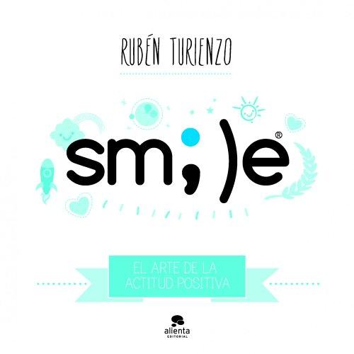 Smile: El arte de la actitud positiva por Rubén Turienzo