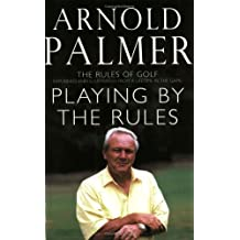 Playing By The Rules: The Rules Of Golf Explained & Illustrated From A Lifetime In The Game: The Rules of Golf Explained and Illustrated from a Lifetime in the Game
