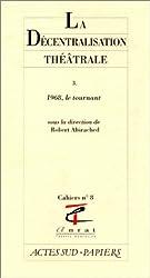 LA DECENTRALISATION THEATRALE. Tome 3, 1968, Le tournant