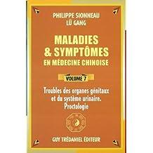 Maladies et symptômes en médecine chinoise, Volume 7 : Troubles des organes génitaux et du système urinaire - Proctologie