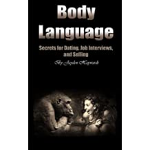 Body Language: Secrets for Dating, Job Interviews, and Selling (English Edition)