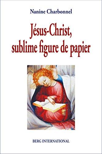 Jésus-Christ, sublime figure de papier: Préface de Thomas Romer par Nanine Charbonnel
