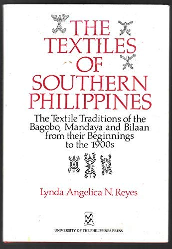 Angelica Kostüm - The Textiles of Southern Philippines: The Textile Traditions of the Bagobo, Mandaya and Bilaan from Their Beginnings to the 1900s