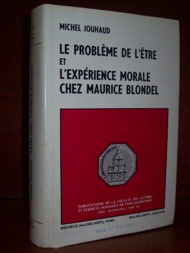 Le problme de l'tre et l'exprience morale chez Maurice Blondel. Tome 58.