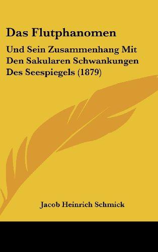 Das Flutphanomen: Und Sein Zusammenhang Mit Den Sakularen Schwankungen Des Seespiegels (1879)