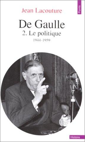 De Gaulle. Tome II. Le Politique, 1944-1959