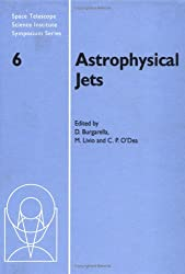 Astrophysical Jets (Space Telescope Science Institute Symposium Series, Band 6)