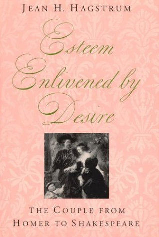 Esteem Enlivened by Desire: The Couple from Homer to Shakespeare por Jean H. Hagstrum