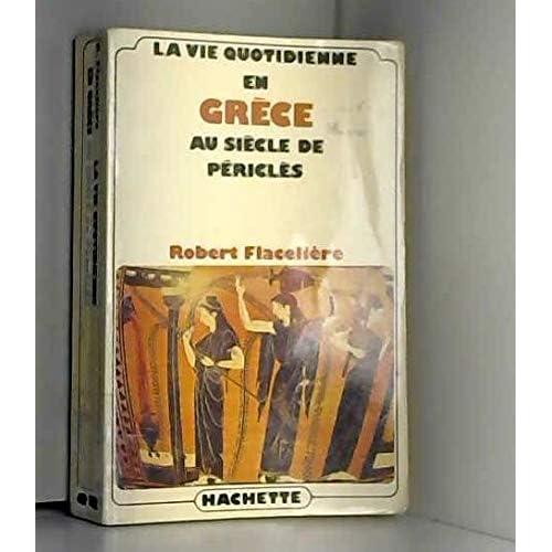 La vie quotidienne en Grèce Au siècle de Périclès / Flacelière, R. / Réf: 30076