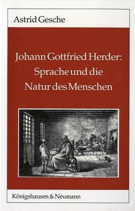 Johann Gottfried Herder: Sprache und die Natur des Menschen (Epistemata - Würzburger wissenschaftliche Schriften. Reihe Literaturwissenschaft)
