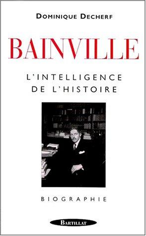 Jacques Bainville, l'intelligence de l'histoire par Decherf