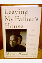 Leaving My Father's House by Marion Woodman (1992-04-28) Hardcover