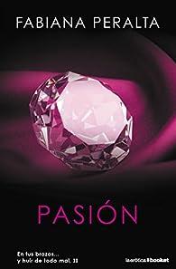 Pasión: En tus brazos... y huir de todo mal, II par Fabiana Peralta