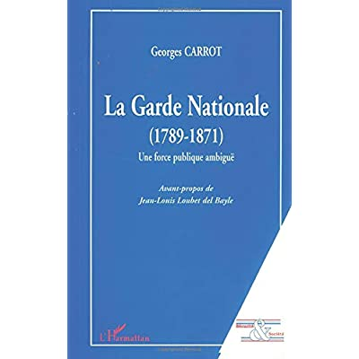 LA GARDE NATIONALE (1789-1871): Une force publique ambiguë