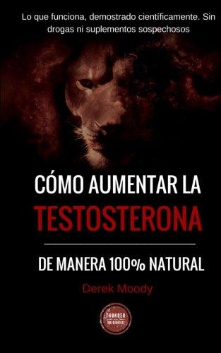 Como aumentar la testosterona: De manera 100% natural y probada científicamente