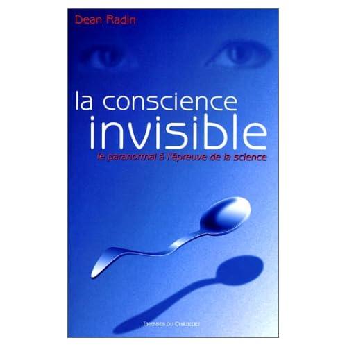 La conscience invisible : Le paranormal à l'épreuve de la science