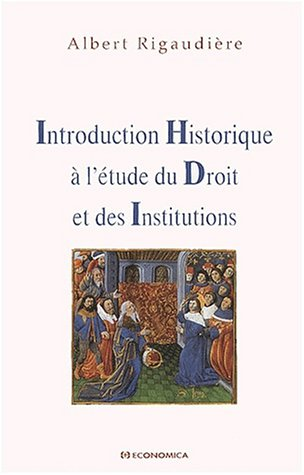 Introduction historique à l'étude du droit et des institutions par Albert Rigaudière