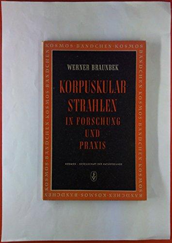 Korpuskularstrahlen in Forschung und Praxis. Kosmos - Bändchen, Band 194.