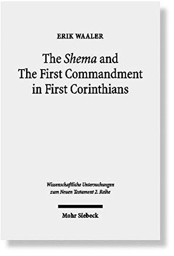 The Shema and The First Commandment in First Corinthians: An Intertextual Approach to Paul\'s Re-reading of Deuteronomy (Wissenschaftliche Untersuchungen zum Neuen Testament / 2. Reihe, Band 253)
