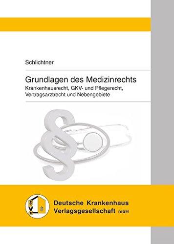Grundlagen des Medizinrechts: Krankenhausrecht, GKV- und Pflegerecht, Vertragsarztrecht und Nebengebiete