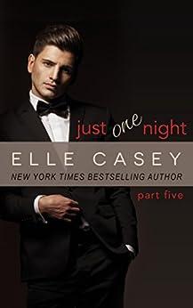 Just One Night: Part 5 (English Edition) de [Casey, Elle]