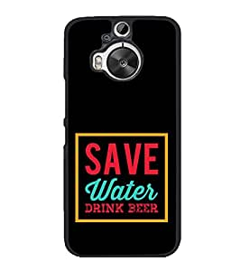 Fuson Save Water Drink Beer Designer Back Case Cover for HTC One M9 Plus :: HTC One M9+ :: HTC One M9+ Supreme Camera (Love Quotes Inspiration Emotion Care Fun Funny)