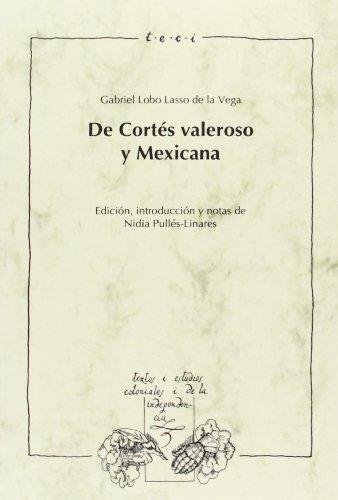 De Cortés valeroso, y Mexicana. Edición, introducción y notas de Nidia Pullés-Linares. (Textos y estudios coloniales y de la independencia)