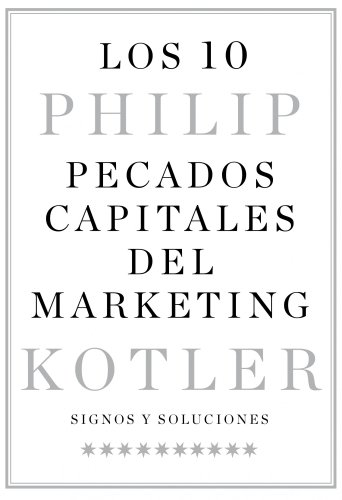 Los 10 pecados capitales del marketing: Signos y soluciones por Philip Kotler