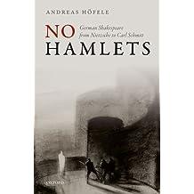 No Hamlets: German Shakespeare from Nietzsche to Carl Schmitt