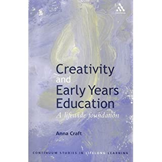 Creativity and Early Years Education (Continuum Studies in Lifelong Learning) by Craft, Anna (2002) Paperback