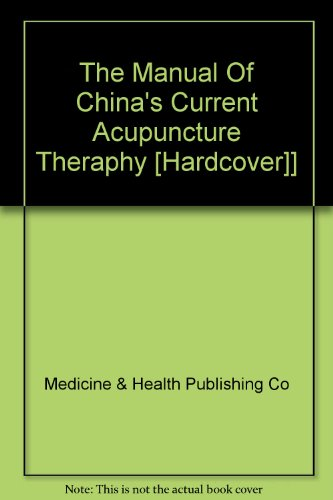 Manual of China's Current Acupuncture Therapy, The