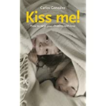 Kiss Me!: How to Raise Your Children with Love (English Edition)