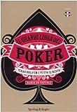 Il grande libro del poker. Texas hold'em e tutto il resto. Ediz. illustrata