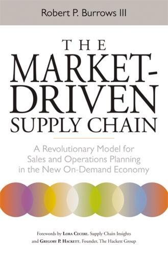 The Market-Driven Supply Chain: A Revolutionary Model for Sales and Operations Planning in the New On-Demand Economy