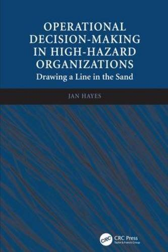 Operational Decision-making in High-hazard Organizations: Drawing a Line in the Sand by Jan Hayes (2013-05-13)