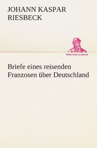 Briefe eines reisenden Franzosen ??ber Deutschland (TREDITION CLASSICS) by Johann Kaspar Riesbeck (2011-11-21)