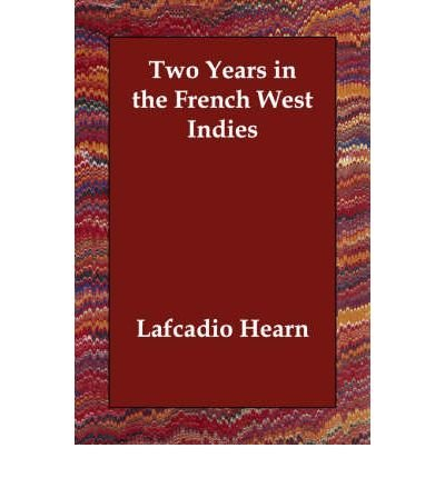 two-years-in-the-french-west-indies-author-lafcadio-hearn-published-on-december-2006